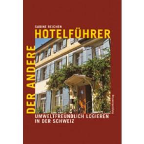 Der Andere Hotelführer - Umweltfreundlich logieren in der Schweiz