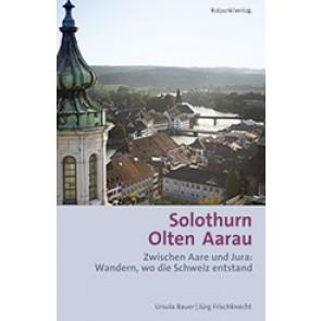 Solothurn Olten Aarau - Zwischen Aare und Jura: Wandern wo die Schweiz entstand