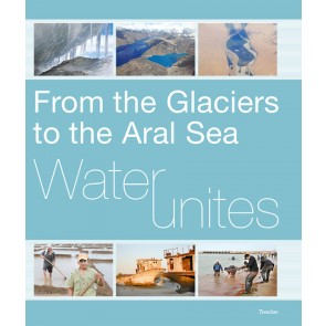 Water Unites - From the Glaciers to the Aral Sea
