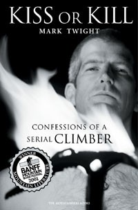 Kiss or Kill - confessions of a serial climber / Mark Twight